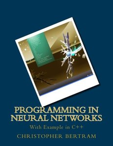 Programming In Neural Networks: With Example in C++
