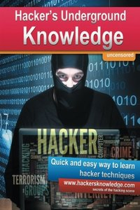 Hackers Underground Knowledge: Quick and easy way to learn secret hacker techniques-cover