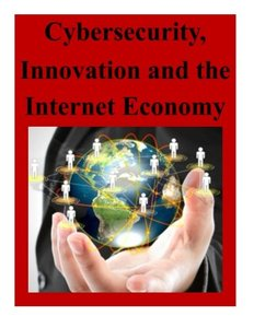 Cybersecurity, Innovation and the Internet Economy-cover