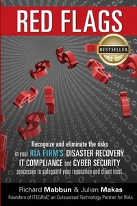 Red Flags: Recognize and eliminate the risks in your RIA firm's Disaster Recovery, IT Compliance, and Cyber Security processes to safeguard your reputation and client trust.-cover