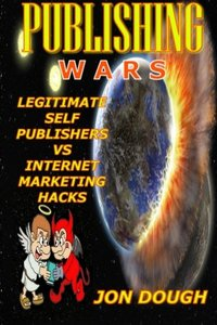 Publishing Wars: Legitimate Self Publishers vs Internet Marketing Hacks (Self Publishing on Amazon)-cover