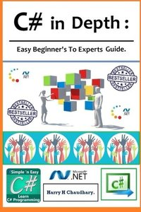 C# in Depth,: C# in Depth, Easy Beginner's To Experts Guide.-cover