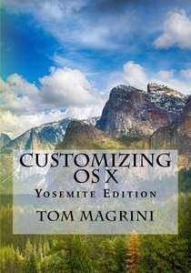CUSTOMIZING OS X - Yosemite Edition: Fantastic Tricks, Tweaks, Hacks, Secret Commands, & Hidden Features to Customize Your OS X User Experience-cover