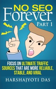 No SEO Forever: Focus On Ultimate Traffic Sources That Are More Reliable, Stable, and Viral (REAL MARKETING SHIT) (Volume 1)