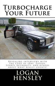 Turbocharge Your Future: Revealing Interviews with the CEOs of eBay, Zappos, Sports Authority, and Others About What Really Counts!-cover