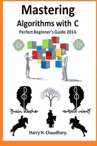 Mastering Algorithms with C: Perfect Beginner's Guide 2014.-cover