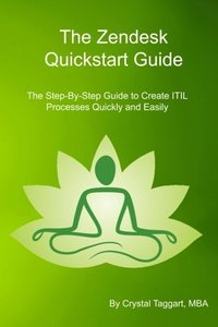 Zendesk Quickstart Guide: The Step-By-Step Guide to Create ITIL Processes Quickly and Easily-cover