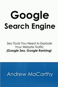 Google Search Engine: Seo Tools You Need to Explode Your Website Traffic (Google Seo, Google Ranking)-cover
