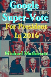 Google Super-Vote For President In 2016: Google Images of a New World-cover