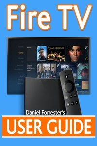 Fire TV User Guide: The Ultimate Guide to Master Your Amazon Fire TV-cover