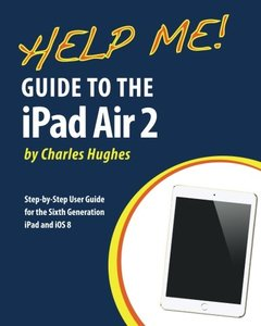 Help Me! Guide to the iPad Air 2: Step-by-Step User Guide for the Sixth Generation iPad and iOS 8-cover