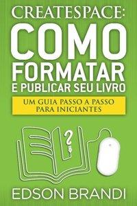 CreateSpace: Como Formatar e Publicar seu Livro - Um guia passo a passo para iniciantes (Portuguese Edition)
