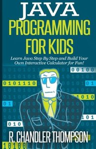 Java Programming for Kids: Learn Java Step By Step and Build Your Own Interactive Calculator for Fun! (Java for Beginners)-cover