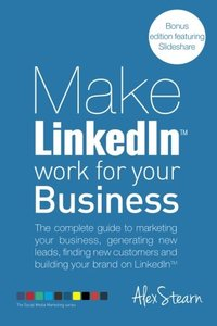 Make LinkedIn Work for your Business: The complete guide to marketing your business, generating leads, finding new customers and building your brand ... Media Work for your Business) (Volume 3)-cover