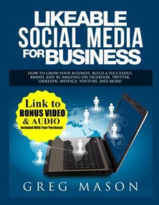 Likeable Social Media for Business: How to Grow Your Business, Build a Successful Brand, and Be Amazing on Facebook, Twitter, LinkedIn, MySpace, YouTube, and More!-cover