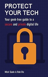 Protect Your Tech: Your geek-free guide to a secure and private digital life-cover