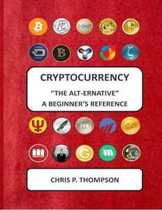 "Cryptocurrency """"The Alt-ernative"""" A Beginner's Reference-cover"