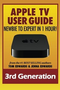 Apple TV User Guide: Newbie to Expert in 1 Hour!-cover