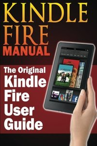 Kindle Fire Manual: The Original Kindle Fire User Guide-cover
