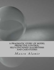 A Pragmatic Story of Model Predictive Control: Self-Contained Algorithms and Case-Studies-cover