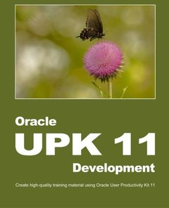 Oracle UPK 11 Development: Create high-quality training material using Oracle User Productivity Kit 11-cover