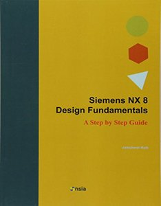 Siemens NX 8 Design Fundamentals: A Step by Step Guide-cover