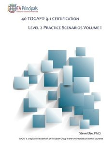 40 TOGAF 9.1 Certification Level 2 Practice Scenarios Volume 1 (TOGAF 9.1 Level 2 Practice Scenarios)