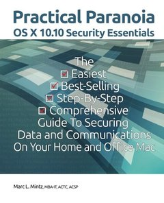 Practical Paranoia: OS X Security Essentials for Home and Business: The easy step-by-step guide to hardening your OS X security-cover