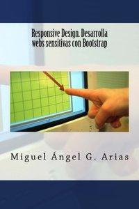 Responsive Design. Desarrolla webs sensitivas con Bootstrap (Spanish Edition)