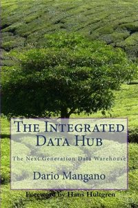 The Integrated Data Hub, The Next Generation Data Warehouse: The Smartest Way To Deal With The Data Integration Challenges-cover