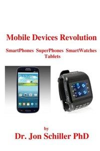 Mobile Devices Revolution SmartPhones  SuperPhones  SmartWatches Tablets