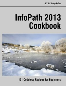 InfoPath 2013 Cookbook: 121 Codeless Recipes for Beginners-cover
