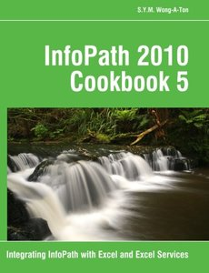 InfoPath 2010 Cookbook 5: Integrating InfoPath with Excel and Excel Services-cover