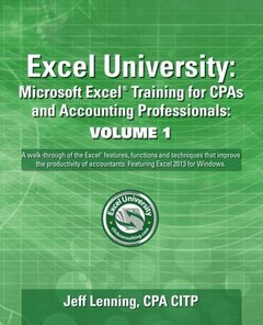 Excel University Volume 1 - Featuring Excel 2013 for Windows: Microsoft Excel Training for CPAs and Accounting Professionals (Excel University - Featuring Excel 2013 for Windows)-cover