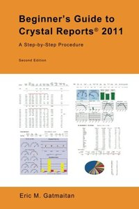Beginner's Guide to Crystal Reports 2011: A Step-by-Step Procedure-cover