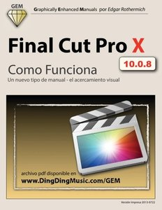 Final Cut Pro X - Como Funciona: Un nuevo tipo de manual - el acercamiento visual (Spanish Edition)