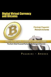 Digital Virtual Currency and Bitcoins: The Dark Web Financial Markets - Exchanges & Secrets-cover