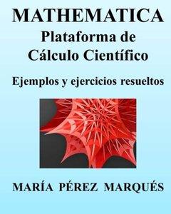 MATHEMATICA. Plataforma de cálculo científico. Ejemplos y ejercicios resueltos (Spanish Edition)-cover