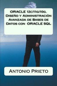 ORACLE 12c/11g/10g. Diseño y Administración Avanzada de Bases de Datos con  ORACLE SQL (Spanish Edition)-cover