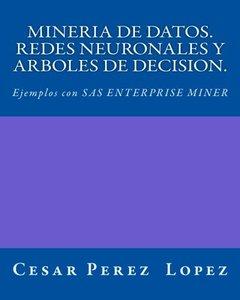 MINERIA DE DATOS. REDES NEURONALES Y ARBOLES DE DECISION. Ejemplos con SAS ENTERPRISE MINER-cover