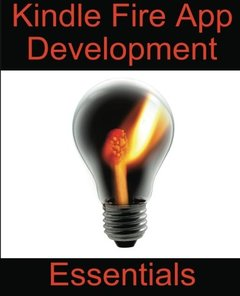 Kindle Fire App Development Essentials: Developing Android Apps for the Kindle Fire-cover