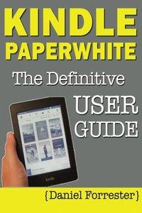 Kindle Paperwhite Manual: The Definitive User Guide For Mastering Your Kindle Paperwhite-cover