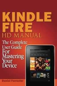 Kindle Fire HD Manual: The Complete User Guide For Mastering Your Device-cover