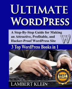 Ultimate WordPress: Create Attractive, Profitable and Hacker-Proof WordPress Sites with the Ultimate WordPress Book-cover
