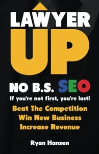 Lawyer UP! NO B.S. SEO: If You're Not First, You're Last! Beat The Competition, Win New Business, Increase Revenue-cover