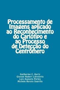 Processamento de Imagens aplicado ao Reconhecimento do Cariótipo e ao Processo de Detecção do Centrômero (Portuguese Edition)-cover