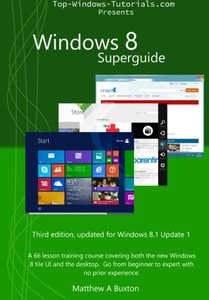 Windows 8 Superguide: A 66 lesson training course, covering both the new Windows 8 tile UI and the desktop. Go from beginner to expert, no prior experience necessary-cover