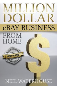 Million Dollar eBay Business From Home: A Step By Step Guide-cover