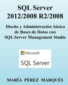 SQL Server 2012/2008 R2/2008. Diseño y Administración básica de Bases de Datos con SQL Server Management Studio (Spanish Edition)-cover