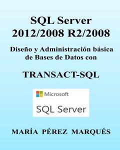 SQL Server 2012/2008 R2/2008. Diseño y Administración básica de Bases de Datos con TRANSACT-SQL (Spanish Edition)-cover